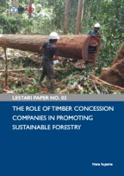 LESTARI Paper: The Role of Timber Concession Companies in Promoting Sustainable Forestry